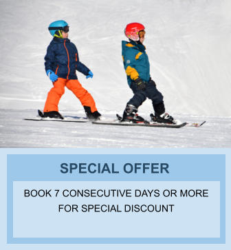 SPECIAL OFFER BOOK 7 CONSECUTIVE DAYS OR MORE FOR SPECIAL DISCOUNT